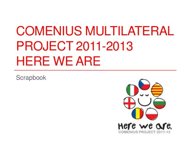 COMENIUS MULTILATERAL PROJECT 2011-2013 HERE WE ARE Scrapbook 1