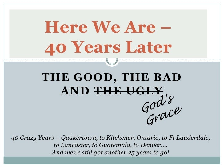 Here We Are –           40 Years Later          THE GOOD, THE BAD            AND THE UGLY40 Crazy Years – Quakertown, to K...