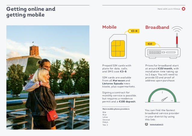 Here with us in Vilnius Getting online and getting mobile Prepaid SIM cards with plans for data, calls, and SMS cost €3–8....