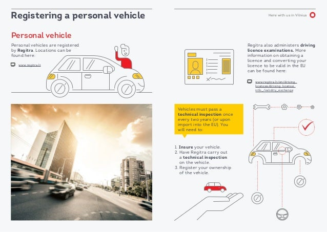 Here with us in Vilnius Registering a personal vehicle Personal vehicle Personal vehicles are registered by Regitra. Locat...