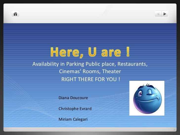 Availability in Parking Public place, Restaurants, Cinemas' Rooms, Theater RIGHT THERE FOR YOU ! Diana Doucoure Christophe...