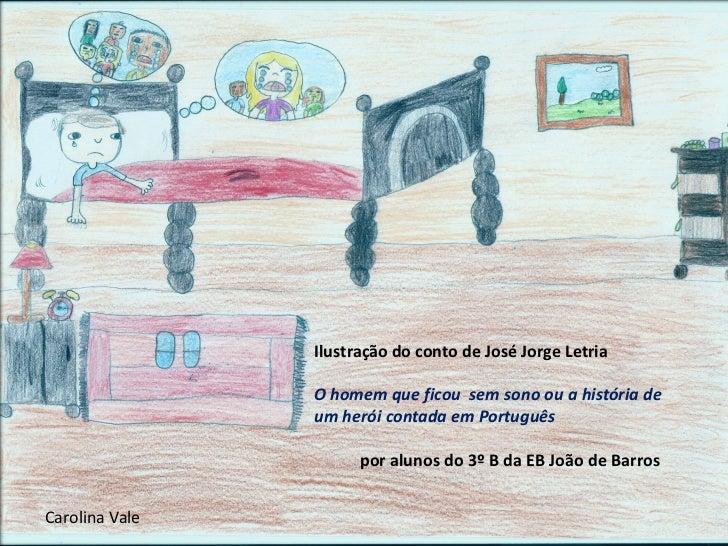 Ilustração do conto de José Jorge Letria                O homem que ficou sem sono ou a história de                um heró...