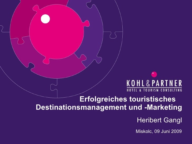 Heribert Gangl Erfolgreiches touristisches   Destinationsmanagement und -Marketing Miskolc, 09 Juni 2009