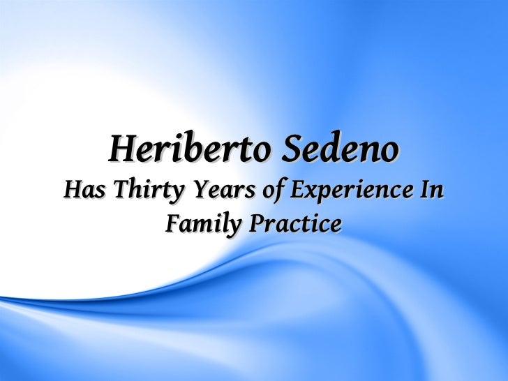 Heriberto SedenoHas Thirty Years of Experience In        Family Practice