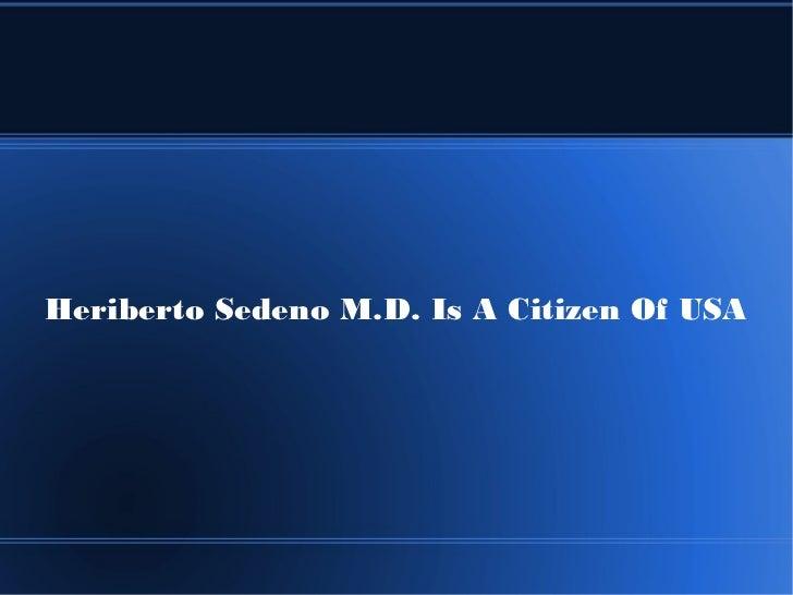 Heriberto Sedeno M.D. Is A Citizen Of USA
