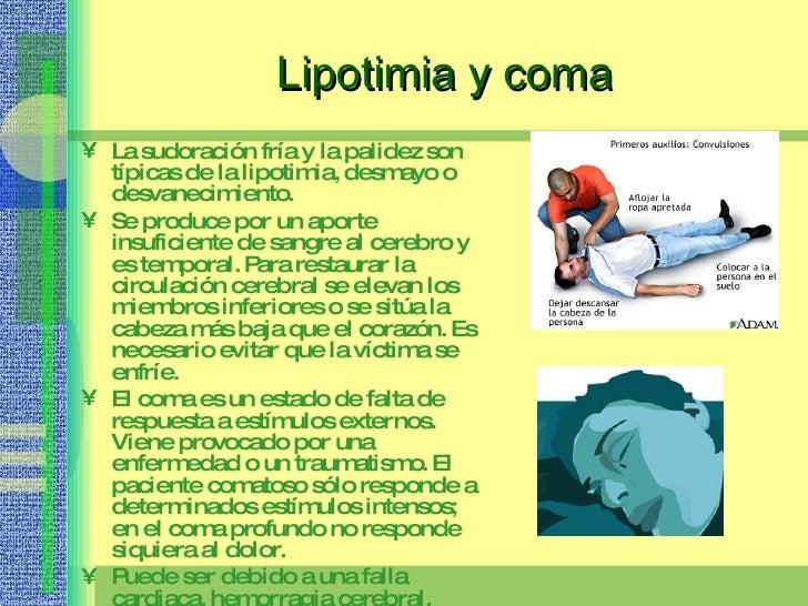 Lipotimia y coma <ul><li>La sudoración fría y la palidez son típicas de la lipotimia, desmayo o desvanecimiento.  </li></u...