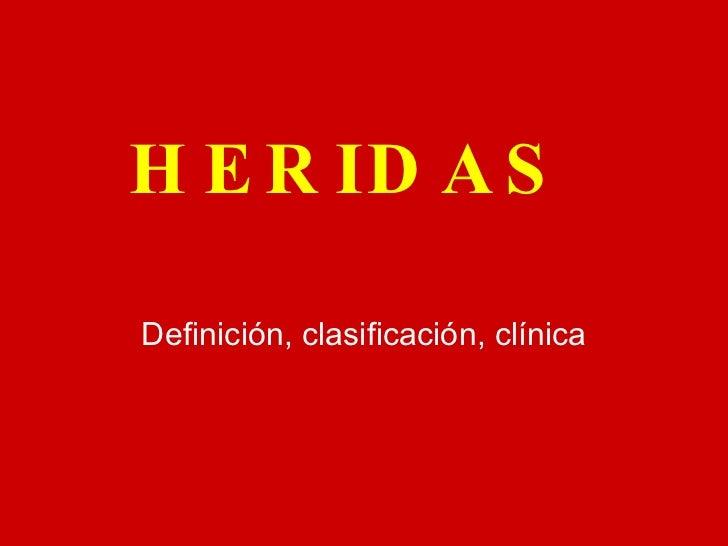 HERIDAS Definición, clasificación, clínica