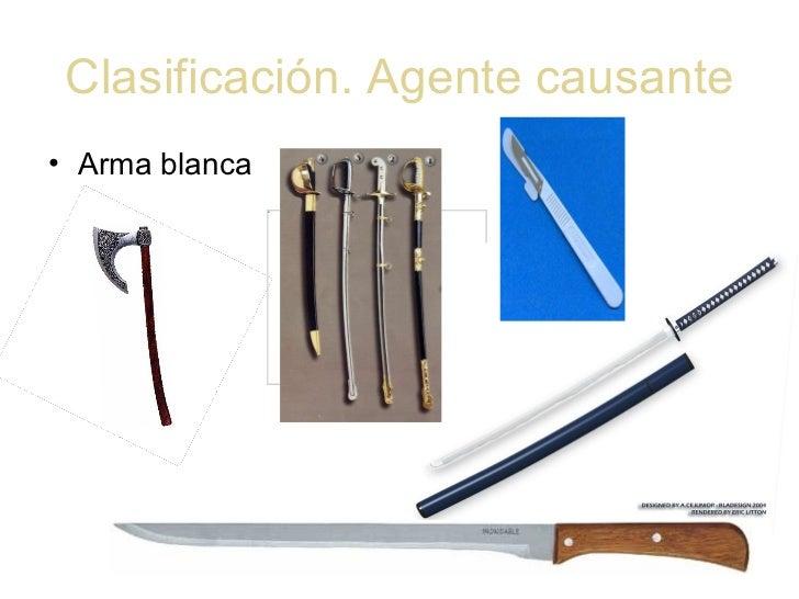 Clasificación. Agente causante <ul><li>Arma blanca </li></ul>