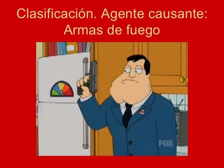 Clasificación. Agente causante: Armas de fuego