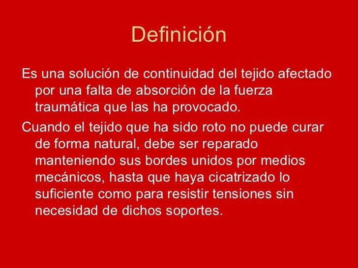 Definición <ul><li>Es una solución de continuidad del tejido afectado por una falta de absorción de la fuerza traumática q...