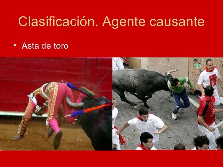 Clasificación. Agente causante <ul><li>Asta de toro </li></ul>