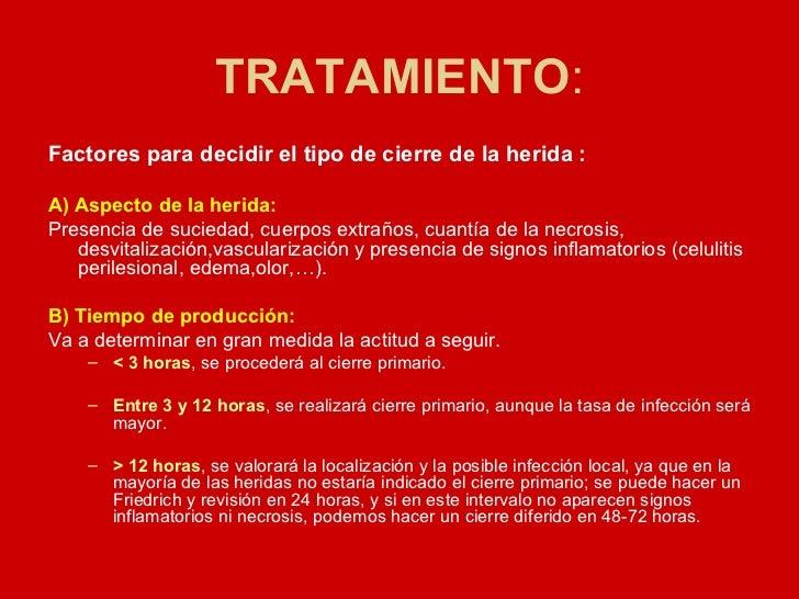 TRATAMIENTO : <ul><li>Factores para decidir el tipo de cierre de la herida : </li></ul><ul><li>A) Aspecto de la herida: </...