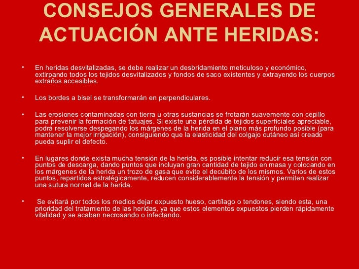 CONSEJOS GENERALES DE ACTUACIÓN ANTE HERIDAS: <ul><li>En heridas desvitalizadas, se debe realizar un desbridamiento meticu...