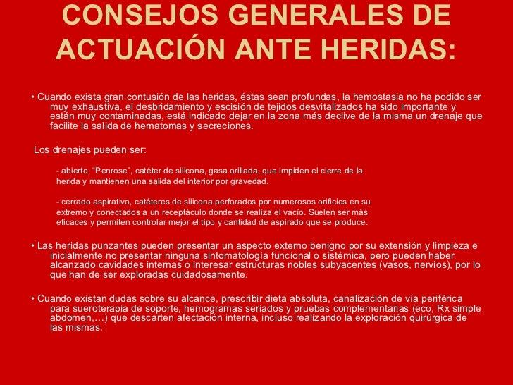 CONSEJOS GENERALES DE ACTUACIÓN ANTE HERIDAS: <ul><li>•  Cuando exista gran contusión de las heridas, éstas sean profundas...