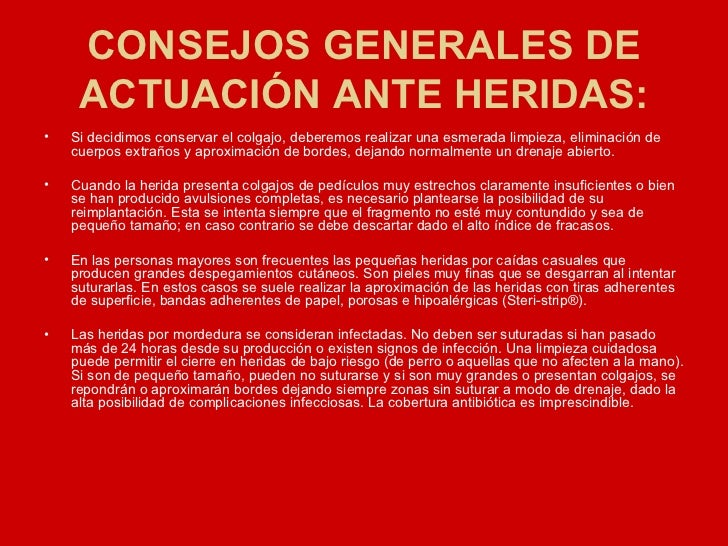 CONSEJOS GENERALES DE ACTUACIÓN ANTE HERIDAS: <ul><li>Si decidimos conservar el colgajo, deberemos realizar una esmerada l...