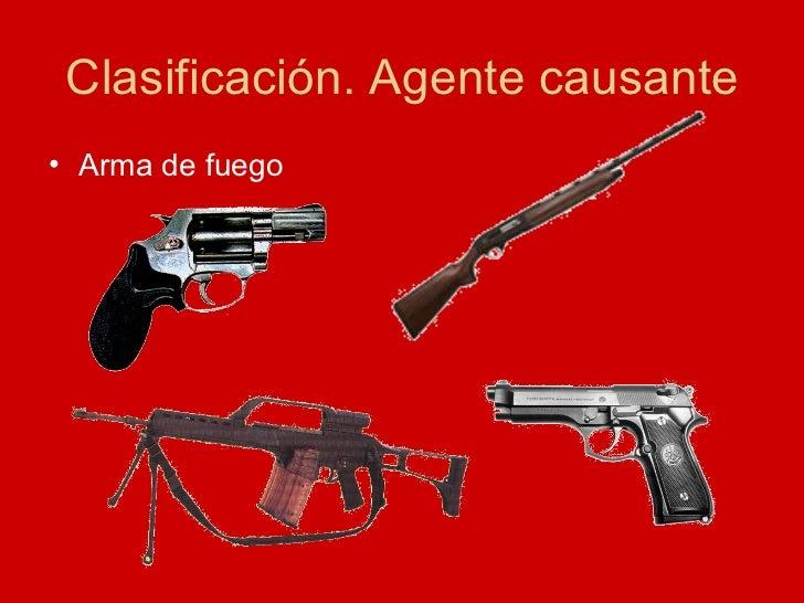Clasificación. Agente causante <ul><li>Arma de fuego </li></ul>