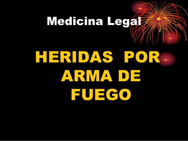 Medicina LegalHERIDAS POR  ARMA DE   FUEGO