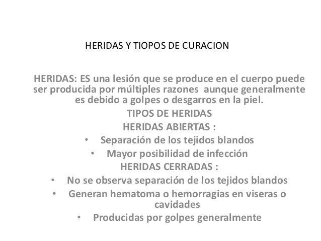 HERIDAS Y TIOPOS DE CURACIONHERIDAS: ES una lesión que se produce en el cuerpo puedeser producida por múltiples razones au...