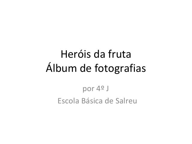 Heróis da fruta Álbum de fotografias por 4º J Escola Básica de Salreu