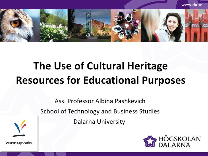 The Use of Cultural Heritage Resources for Educational Purposes Ass. Professor Albina Pashkevich School of Technology and ...