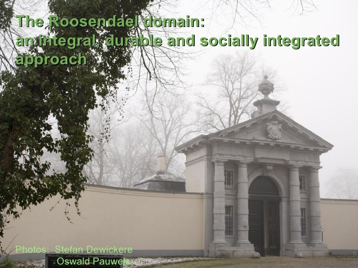 The Roosendael domain: an integral, durable and socially integrated approach Photos:  Stefan Dewickere    Oswald Pauwels