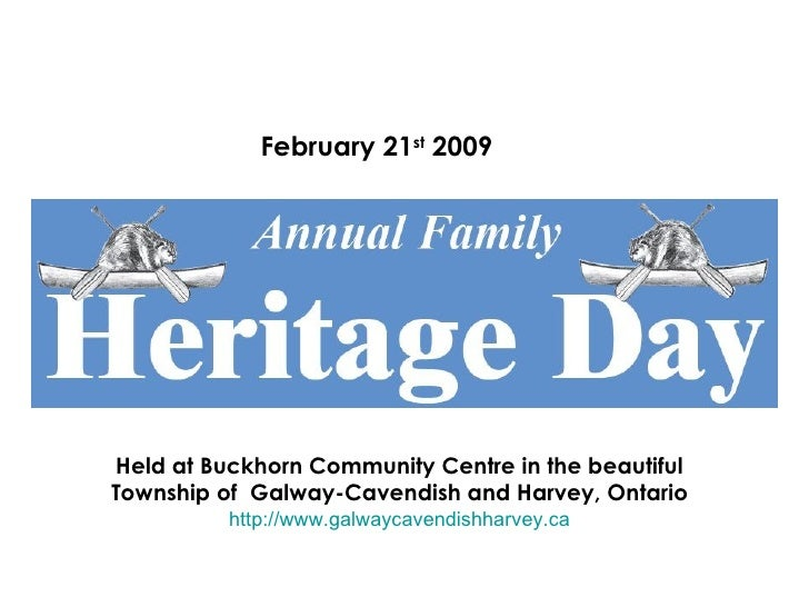 February 21 st  2009 Held at Buckhorn Community Centre in the beautiful Township of  Galway-Cavendish and Harvey, Ontario ...