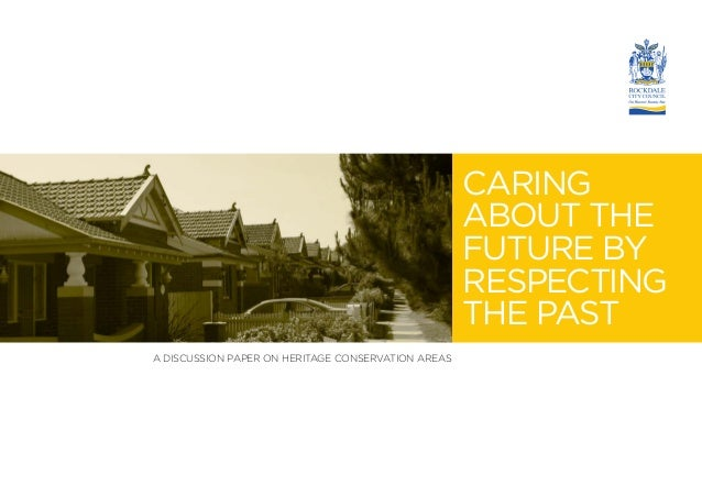 Caring about the future by respecting the past A discussion paper on Heritage Conservation Areas