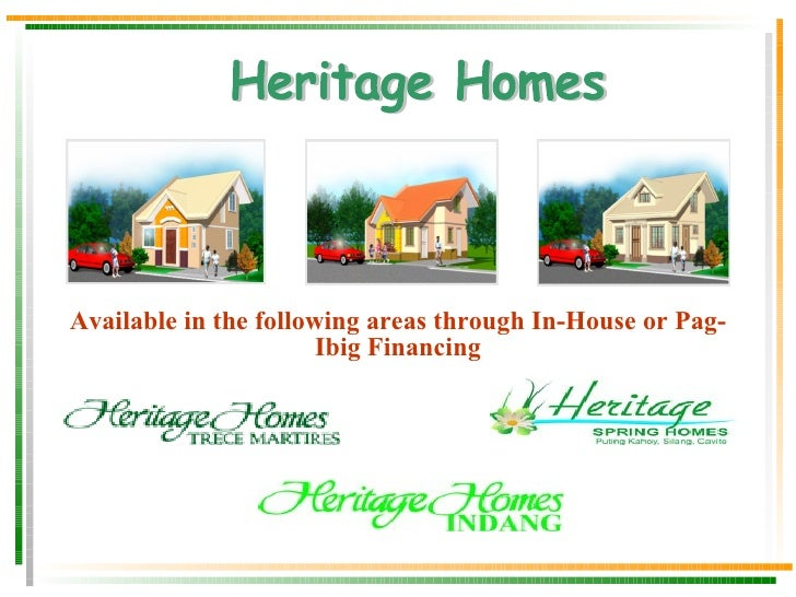 Heritage Homes Available in the following areas through In-House or Pag-Ibig Financing
