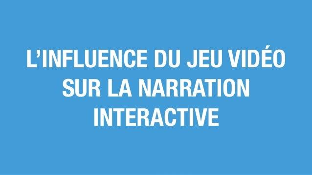 L'INFLUENCE DU JEU VIDÉO SUR LA NARRATION INTERACTIVE