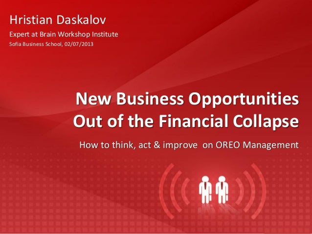 New Business Opportunities Out of the Financial Collapse How to think, act & improve on OREO Management Hristian Daskalov ...