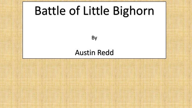 Battle of Little Bighorn By Austin Redd