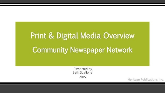 Presented by Beth Spallone 2015 Print & Digital Media Overview Community Newspaper Network