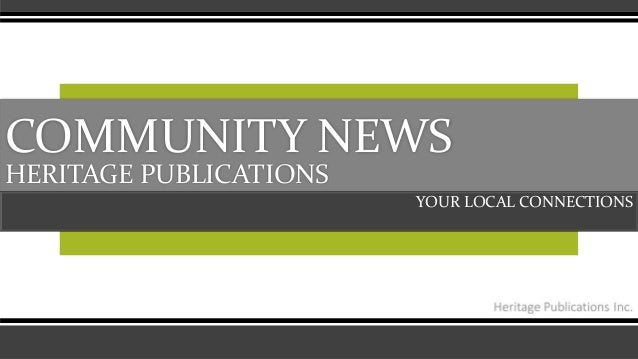 COMMUNITY NEWS HERITAGE PUBLICATIONS YOUR LOCAL CONNECTIONS