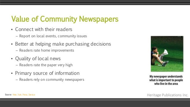 Value of Community Newspapers ▪ Connect with their readers – Report on local events, community issues ▪ Better at helping ...