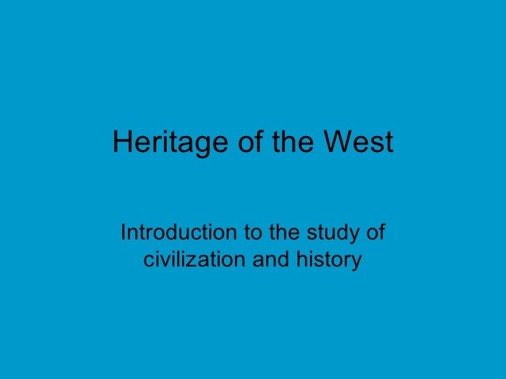 Heritage of the WestIntroduction to the study of   civilization and history