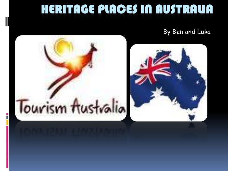 Heritage places in Australia<br />By Ben and Luka<br />