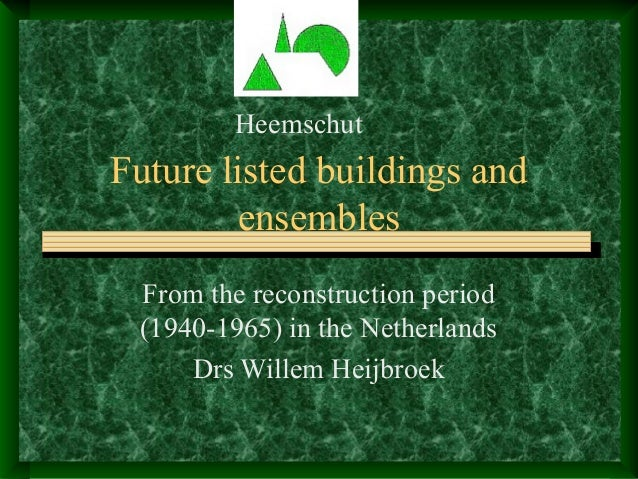 Future listed buildings and ensembles From the reconstruction period (1940-1965) in the Netherlands Drs Willem Heijbroek H...