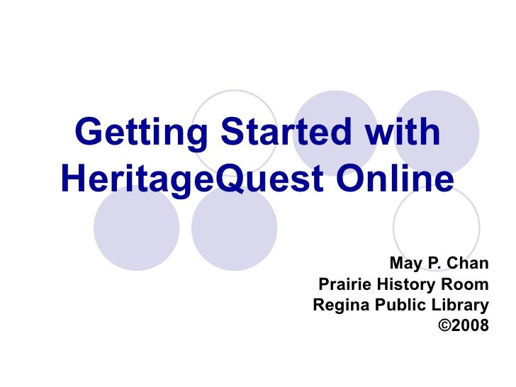 Getting Started with HeritageQuest Online May P. Chan Prairie History Room Regina Public Library ©2008