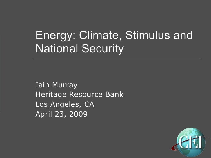 Energy: Climate, Stimulus and National Security Iain Murray Heritage Resource Bank Los Angeles, CA April 23, 2009