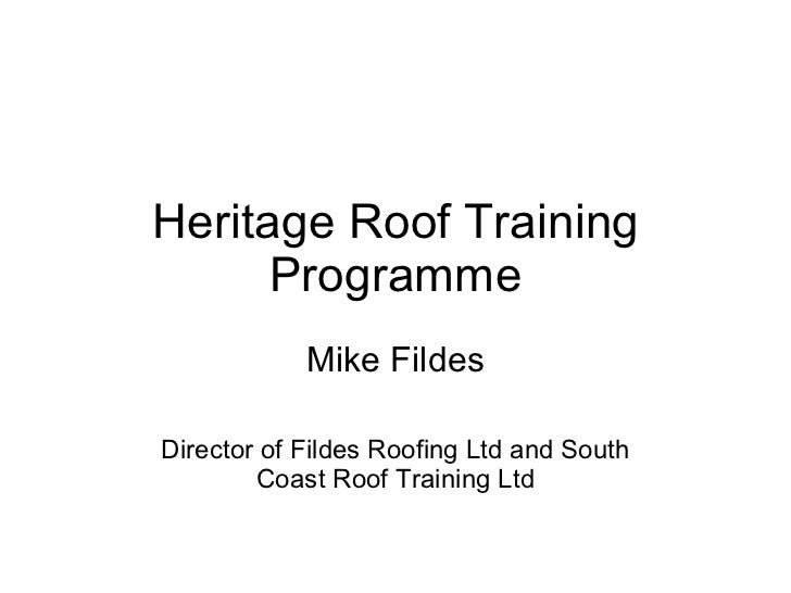 Heritage Roof Training Programme Mike Fildes Director of Fildes Roofing Ltd and South Coast Roof Training Ltd