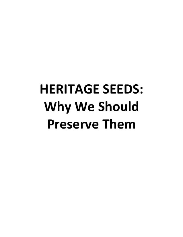 HERITAGE SEEDS: Why We Should Preserve Them