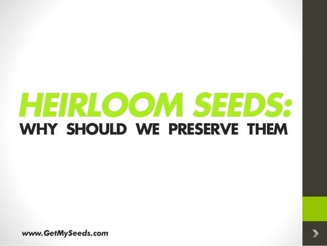 HEIRLOOM SEEDS: WHY SHOULD WE PRESERVE THEM www.GetMySeeds.com