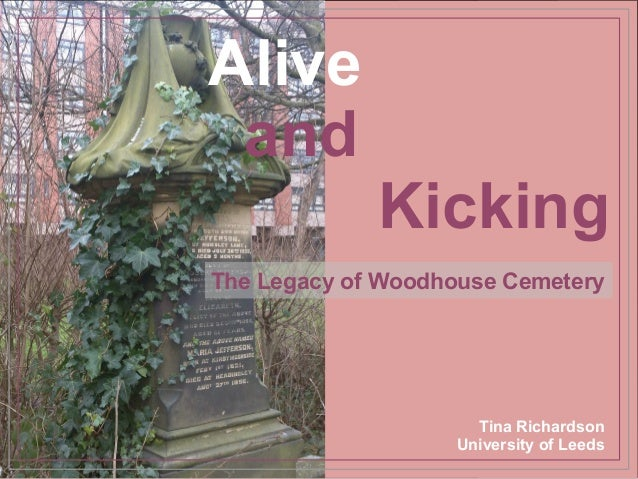 Alive and             KickingThe Legacy of Woodhouse Cemetery                     Tina Richardson                   Univer...