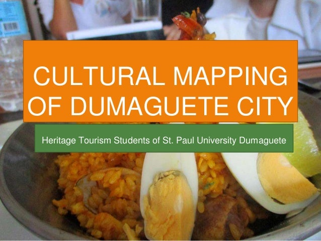 CULTURAL MAPPING OF DUMAGUETE CITY Heritage Tourism Students of St. Paul University Dumaguete