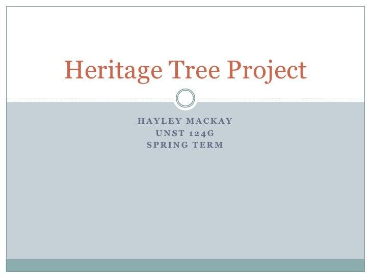 Heritage Tree Project      HAYLEY MACKAY        UNST 124G       SPRING TERM