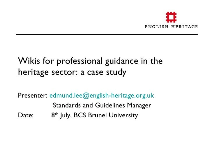 Wikis for professional guidance in the heritage sector: a case study  Presenter: edmund.lee@english-heritage.org.uk       ...