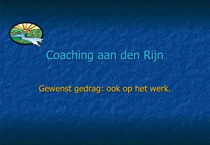 Coaching aan den Rijn Gewenst gedrag: ook op het werk.