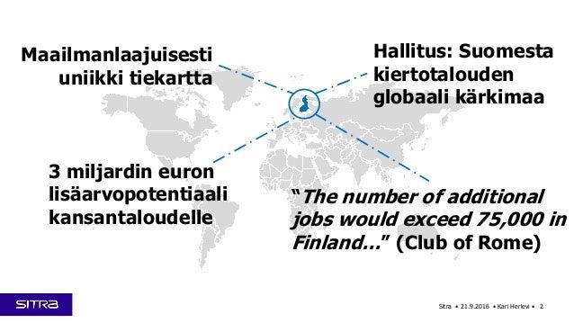 Sitra • 21.9.2016 • Kari Herlevi • 2 Maailmanlaajuisesti uniikki tiekartta Hallitus: Suomesta kiertotalouden globaali kärk...