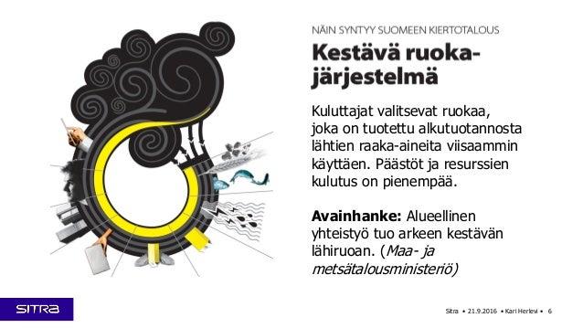 Sitra • 21.9.2016 • Kari Herlevi • 6 Kuluttajat valitsevat ruokaa, joka on tuotettu alkutuotannosta lähtien raaka-aineita ...