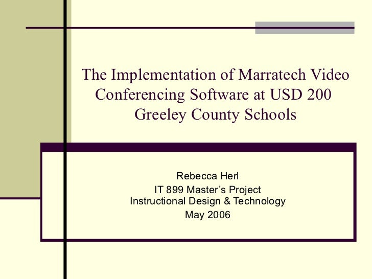 The Implementation of Marratech Video Conferencing Software at USD 200  Greeley County Schools Rebecca Herl IT 899 Master'...